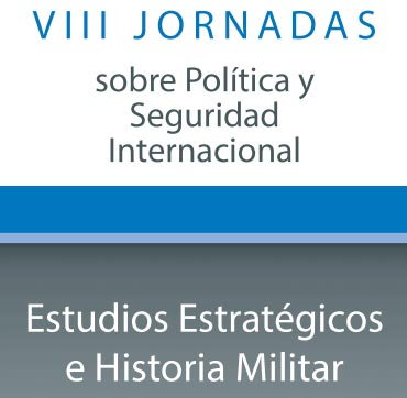 VIII Jornadas sobre Política y Seguridad Internacional: Estudios Estratégicos e Historia Militar.